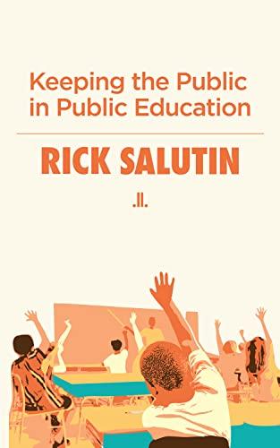 Keeping the Public in Public Education: Salutin, Rick