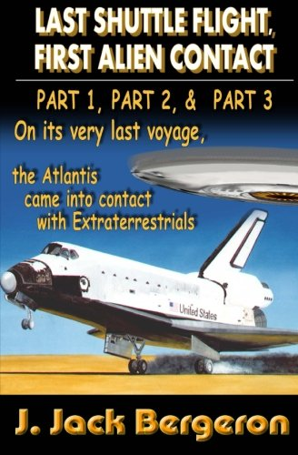 9780987846891: Last Shuttle Flight, First Alien Contact - PARTS 1, 2, & 3