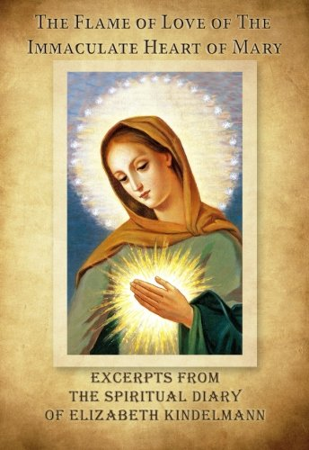 9780987976567: The Flame of Love of the Immaculate Heart of Mary - Excerpts from the Spiritual Diary of Elizabeth Kindelmann