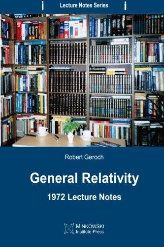 General Relativity: 1972 Lecture Notes: Geroch, Robert