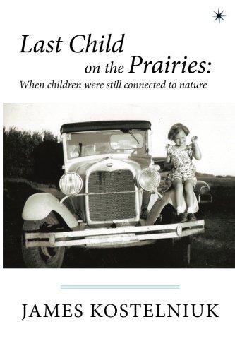 Last Child on the Prairies: When children: Kostelniuk, James
