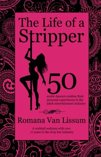 9780987997609: The Life of a Stripper: 50 Exotic Dancers Confess Their Personal Experiences in the Adult Entertainment Industry