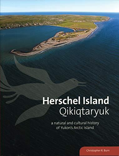 Herschel Island Qikiqtaryuk: A Natural and Cultural History of Yukon s Arctic Island (Paperback): ...