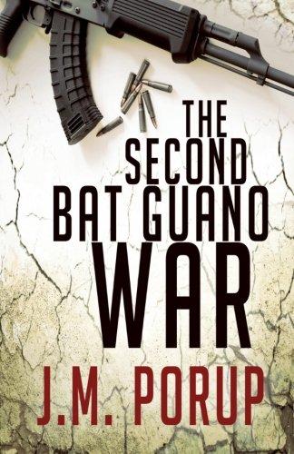The Second Bat Guano War: A Hard-Boiled Spy Thriller: J. M. Porup