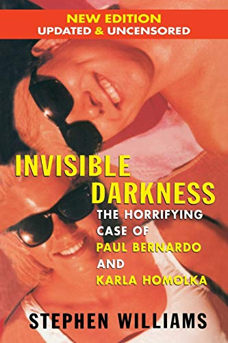 9780988015296: Invisible Darkness: The Horrifying Case of Paul Bernardo and Karla Homolka