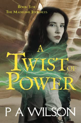 A Twist of Power: Book Three of: P A Wilson