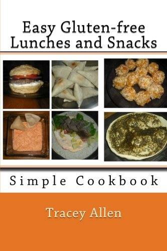 Easy Gluten-Free Lunches and Snacks: Simple Cookbook: Tracey Allen