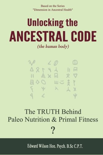 9780988034518: Unlocking the Ancestral Code (Book 1): The Truth Behind Paleo Nutrition and Primal Fitness?