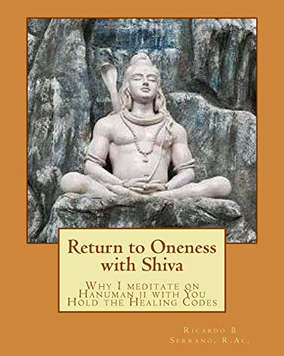 9780988050211: Return to Oneness with Shiva: Why I meditate on Hanuman ji with You Hold the Healing Codes