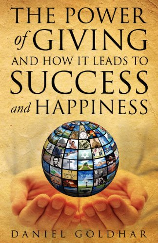 The Power of Giving and How it Leads to Success and Happiness: Goldhar, Daniel