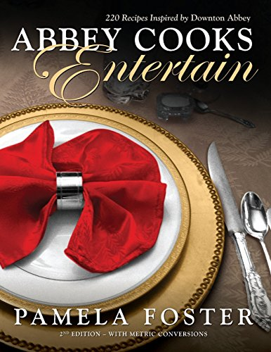 Abbey Cooks Entertain: 220 Recipes Inspired by Downton Abbey: Foster, Pamela