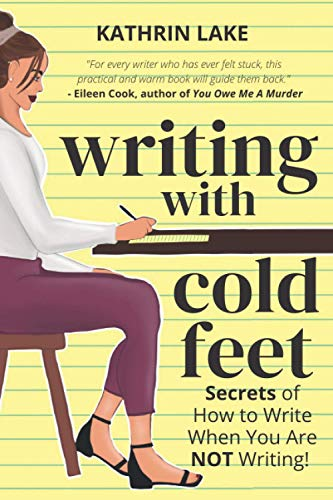9780988104129: Writing with Cold Feet: Secrets of How to Write When You Are NOT Writing