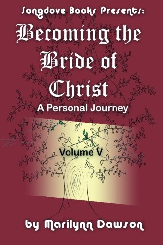 Becoming the Bride of Christ A Personal Journey Volume 5: Ms Marilynn Dawson
