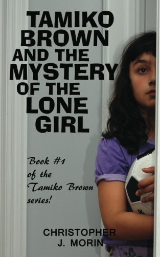 Tamiko Brown and the Mystery of the Lone Girl: Christopher J. Morin