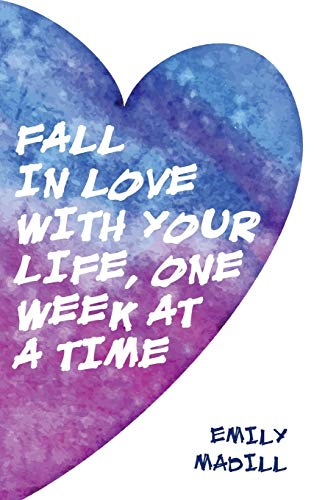 9780988127333: Fall In Love With Your Life, One Week at a Time