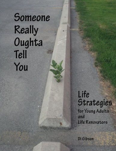 9780988147102: Someone Really Oughta Tell You: Life Strategies: For Young Adults and Life Renovators