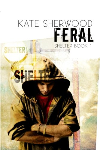 Feral: Book One in the Shelter Series: Sherwood, Kate
