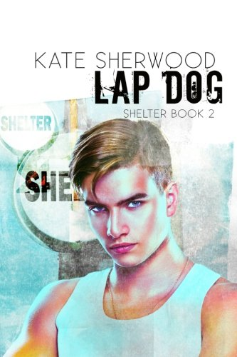 Lap Dog: Book Two of the Shelter: Sherwood, Kate