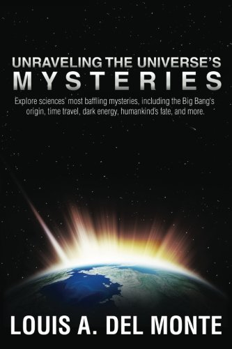9780988171800: Unraveling the Universe's Mysteries: Explore sciences' most baffling mysteries, including the Big Bang's origin, time travel, dark energy, humankind's fate, and more.