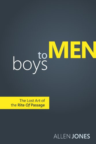 Boys to Men: The Lost Art of the Rite of Passage: Allen Jones