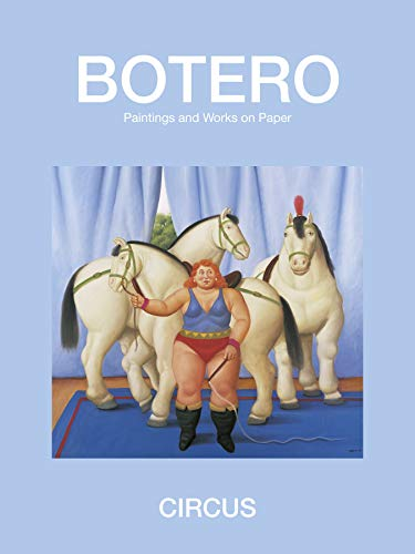 Fernando Botero - Circus: Paintings and Drawings: Nelson Bloncourt, Fernando Botero, Curtis Bill ...