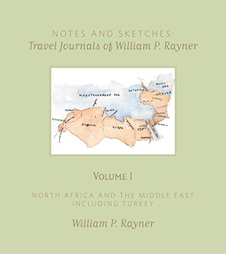 Notes and Sketches: Travel Journals of William P. Rayner: Rayner, William P.