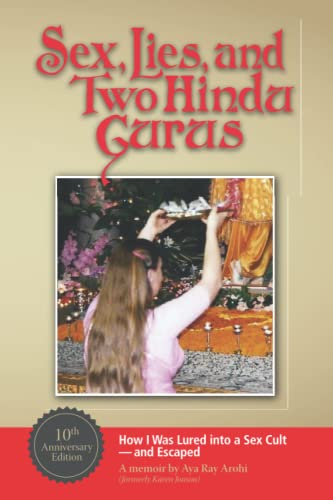 Sex, Lies, and Two Hindu Gurus: How I Was Conned By a Dangerous Cult-and Why I Will Not Keep Their ...