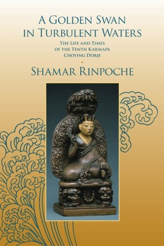 9780988176201: A Golden Swan in Turbulent Waters: The Life and Times of the Tenth Karmapa Choying Dorje