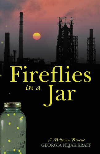 Fireflies in a Jar: A Milltown Reverie: Georgia Nejak Kraff