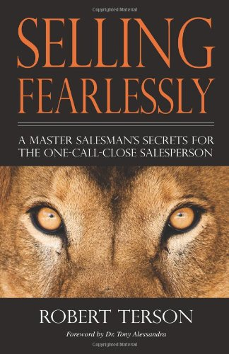 Selling Fearlessly: A Master Salesman's Secrets For the One-Call-Close Salesperson: Robert ...
