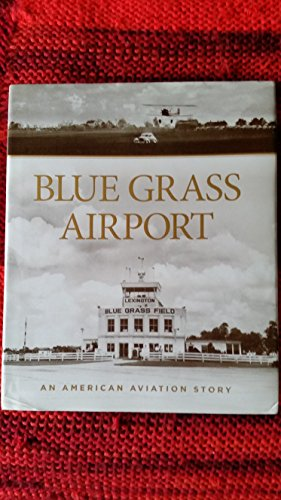 9780988191129: Blue Grass Airport An American Aviation Story