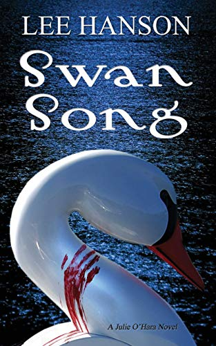 Swan Song: The Julie O'Hara Mystery Series (Volume 2) (0988191245) by Hanson, Lee