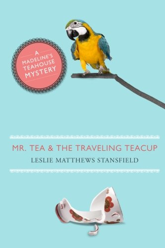 9780988194328: Mr. Tea and the Traveling Teacup: A Madeline's Teahouse Mystery