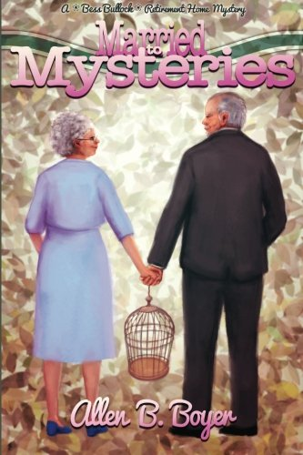 Married to Mysteries: A Bess Bullock Retirement Home Mystery: Allen B. Boyer