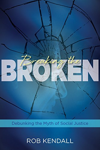 9780988195264: Breaking the Broken: Debunking the Myth of Social Justice