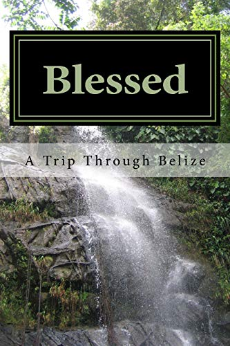 9780988202191: Blessed: A Trip Through Belize