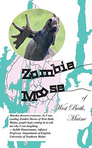 Zombie Moose of West Bath, Maine: Hinton, Marsha M