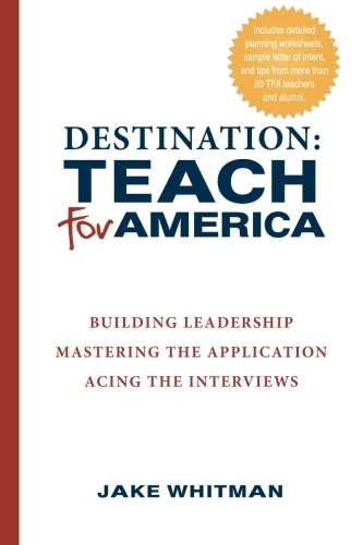 9780988205208: Destination: Teach For America: Building Leadership, Mastering the Application, Acing the Interviews