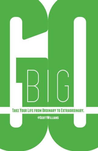 9780988209602: Go Big: Take Your Life from Ordinary to Extraordinary.