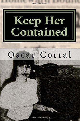 9780988213111: Keep Her Contained: A Mystery About Immigrant Ambitions and Mummified Remains