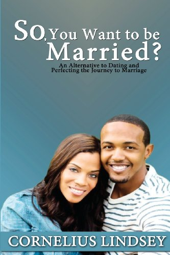 9780988218703: So, You Want to Be Married?: An Alternative to Dating and Perfecting the Journey to Marriage