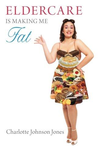 9780988220508: Eldercare Is Making Me Fat