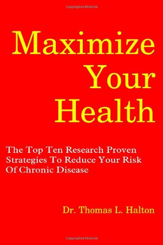 9780988231405: Maximize Your Health: The Top Ten Research Proven Strategies To Reduce Your Risk Of Chronic Disease (Volume 1)