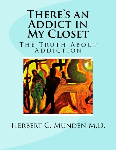 There's an Addict in my Closet , The Truth About Addiction: The Truth About Addiction (Volume ...