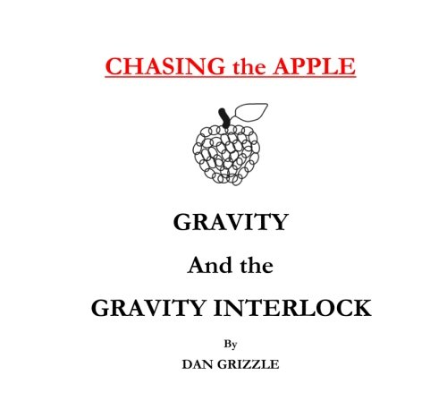 9780988239685: Chasing the Apple: Gravity and the Gravity Interlock