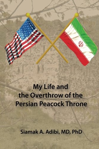 9780988250024: My Life and the Overthrow of the Persian Peacock Throne