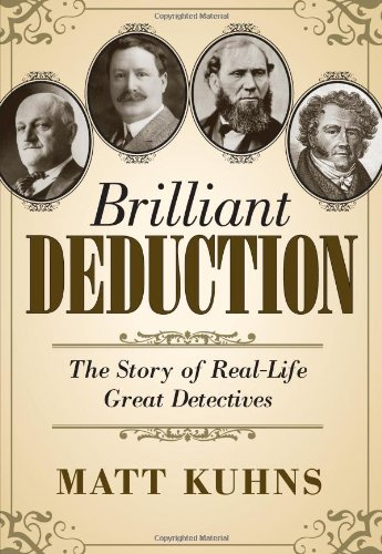 Brilliant Deduction: The Story of Real-Life Great Detectives: Matt Kuhns