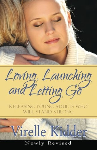 9780988255500: Loving, Launching and Letting Go: Releasing Young Adults Who Will Stand Strong