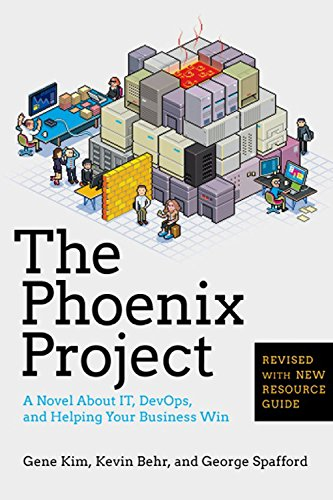 The Phoenix Project: A Novel about IT, DevOps, and Helping Your Business Win: Gene Kim; Kevin Behr;...