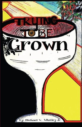 9780988266803: Trying To Be Grown: Trying To Be Grown By Michael Victor Whatley Jr